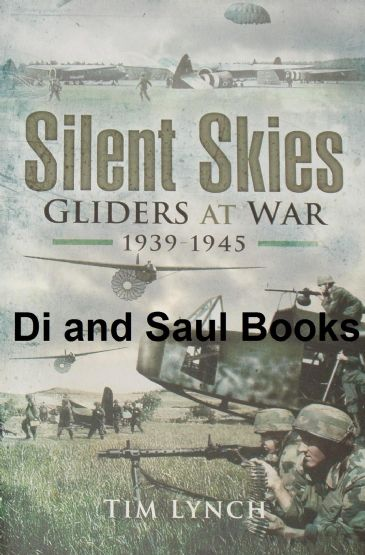 Silent Service - Gliders at War 1939-1945, by Tim Lynch